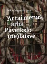 Erika Grigoravičienė. Ar tai menas, arba Paveikslo (ne)laisvė